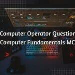 Computer Operator Questions - Computer Fundamentals MCQs